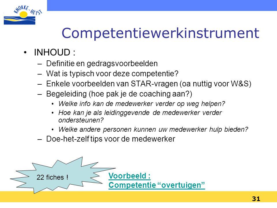 31 Competentiewerkinstrument •INHOUD : –Definitie en gedragsvoorbeelden –Wat is typisch voor deze competentie? –Enkele voorbeelden van STAR-vragen (oa