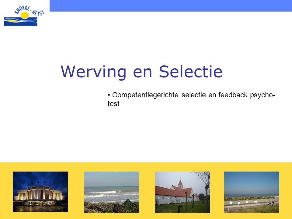47 Werving en Selectie • Competentiegerichte selectie en feedback psycho- test