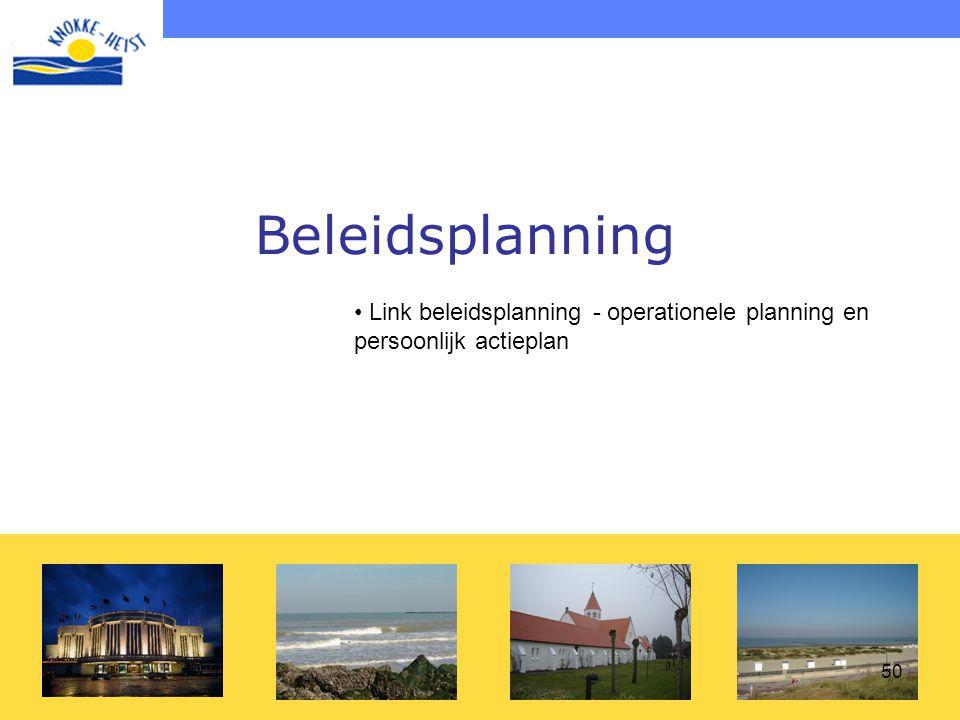 50 Beleidsplanning • Link beleidsplanning - operationele planning en persoonlijk actieplan