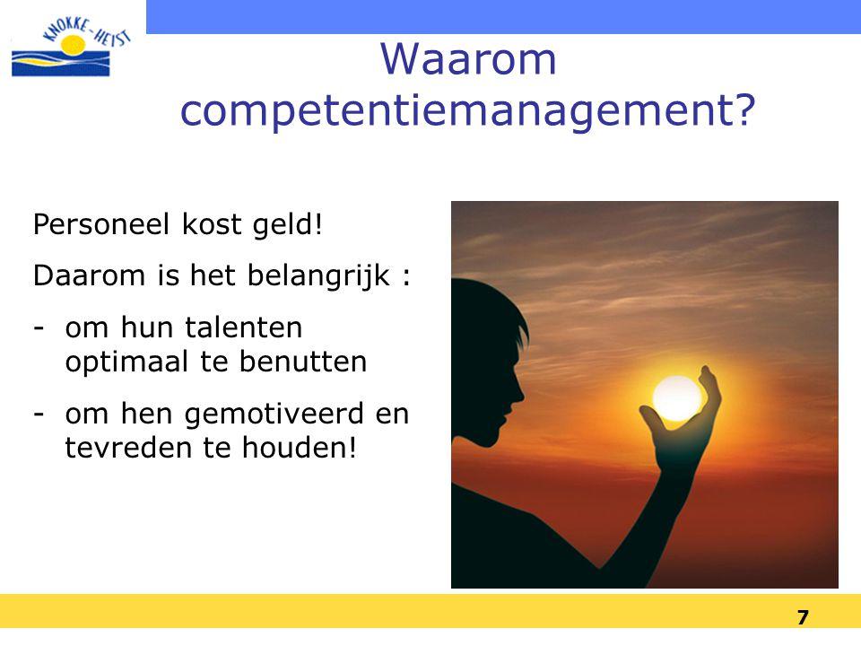 7 Waarom competentiemanagement? Personeel kost geld! Daarom is het belangrijk : -om hun talenten optimaal te benutten -om hen gemotiveerd en tevreden