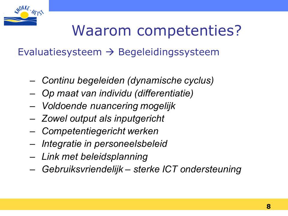 8 Waarom competenties? – Continu begeleiden (dynamische cyclus) – Op maat van individu (differentiatie) – Voldoende nuancering mogelijk – Zowel output