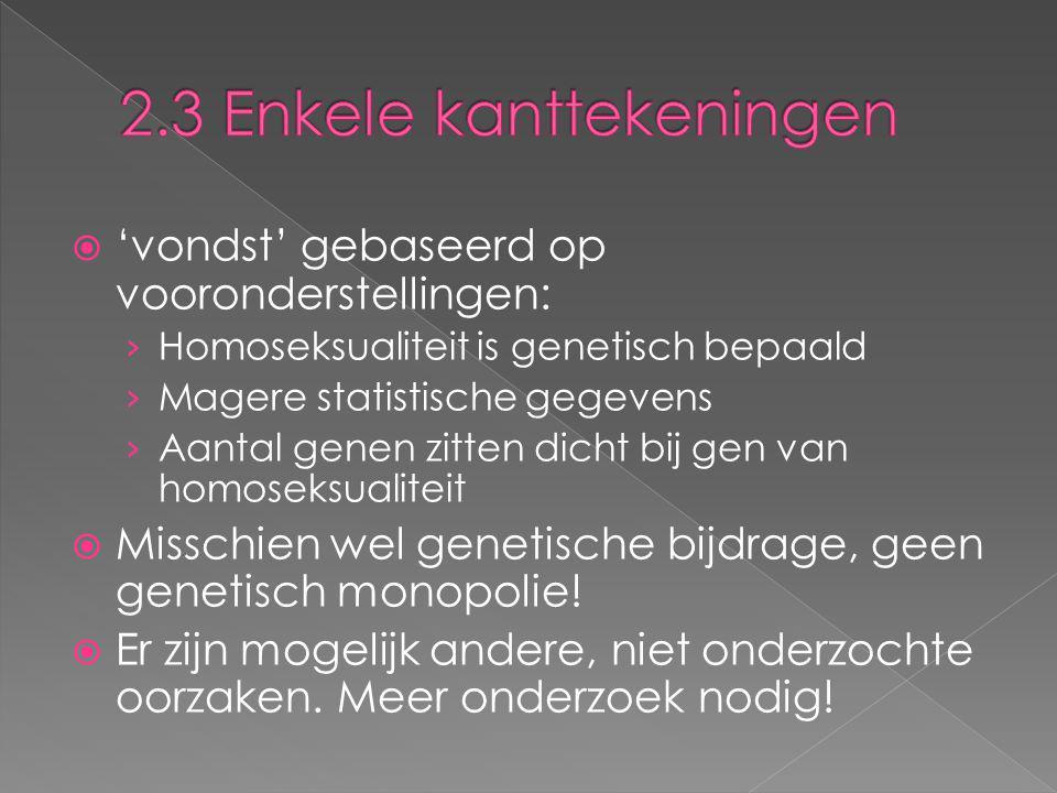  'vondst' gebaseerd op vooronderstellingen: › Homoseksualiteit is genetisch bepaald › Magere statistische gegevens › Aantal genen zitten dicht bij ge