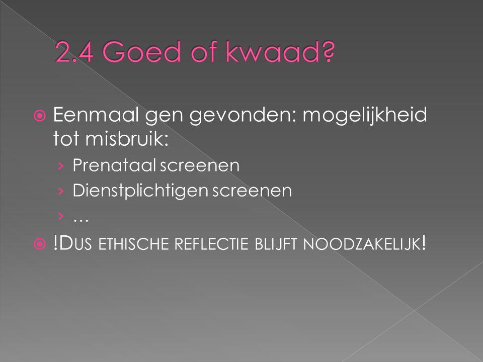  Eenmaal gen gevonden: mogelijkheid tot misbruik: › Prenataal screenen › Dienstplichtigen screenen ›…›…  !D US ETHISCHE REFLECTIE BLIJFT NOODZAKELIJ