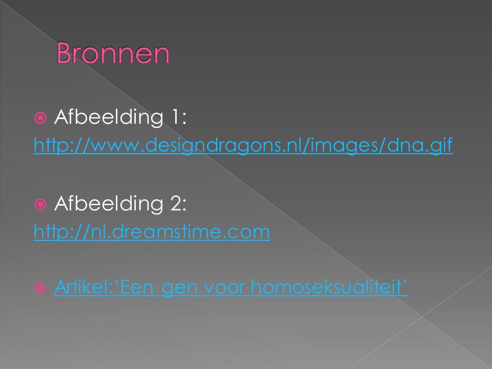  Afbeelding 1: http://www.designdragons.nl/images/dna.gif  Afbeelding 2: http://nl.dreamstime.com  Artikel:'Een gen voor homoseksualiteit' Artikel: