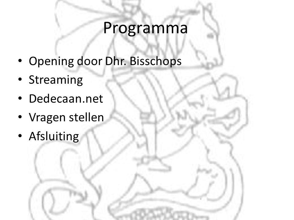 Programma • Opening door Dhr. Bisschops • Streaming • Dedecaan.net • Vragen stellen • Afsluiting
