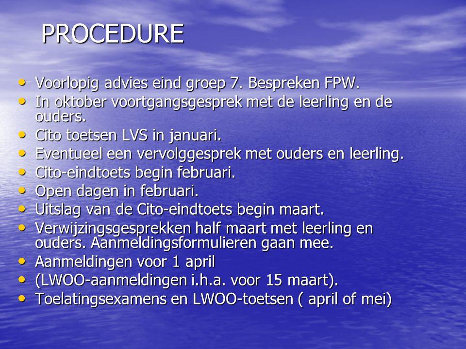 PROCEDURE • Voorlopig advies eind groep 7. Bespreken FPW. • In oktober voortgangsgesprek met de leerling en de ouders. • Cito toetsen LVS in januari.