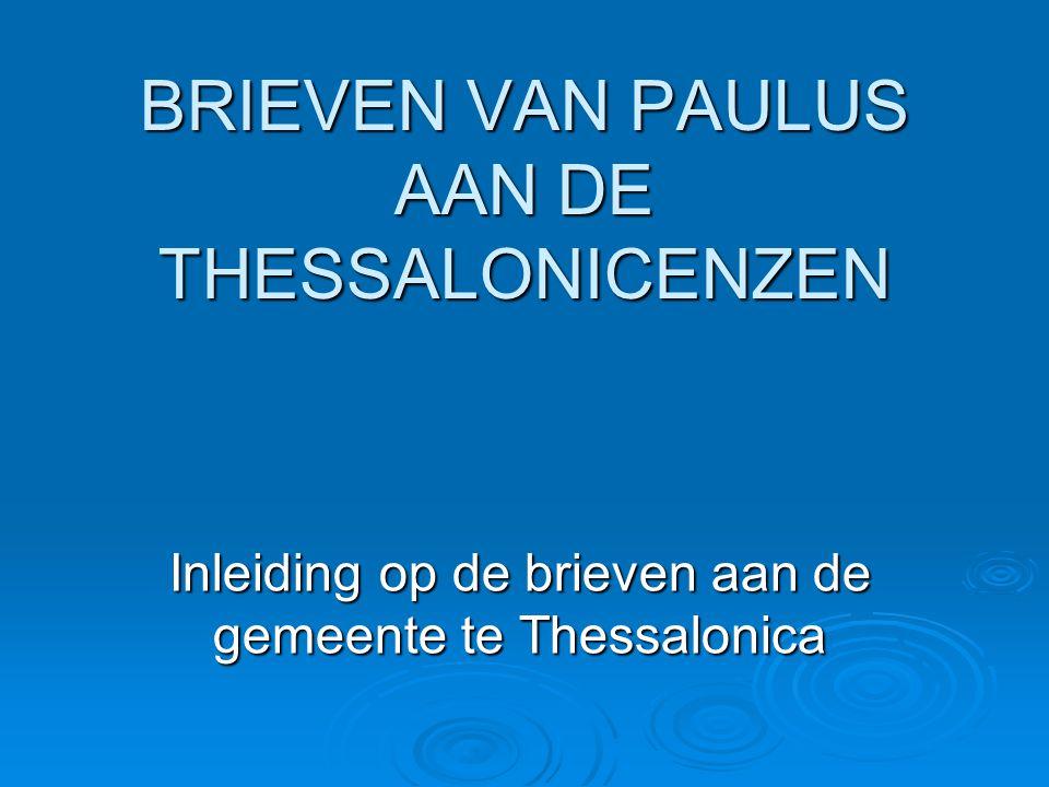 BRIEVEN VAN PAULUS AAN DE THESSALONICENZEN Inleiding op de brieven aan de gemeente te Thessalonica