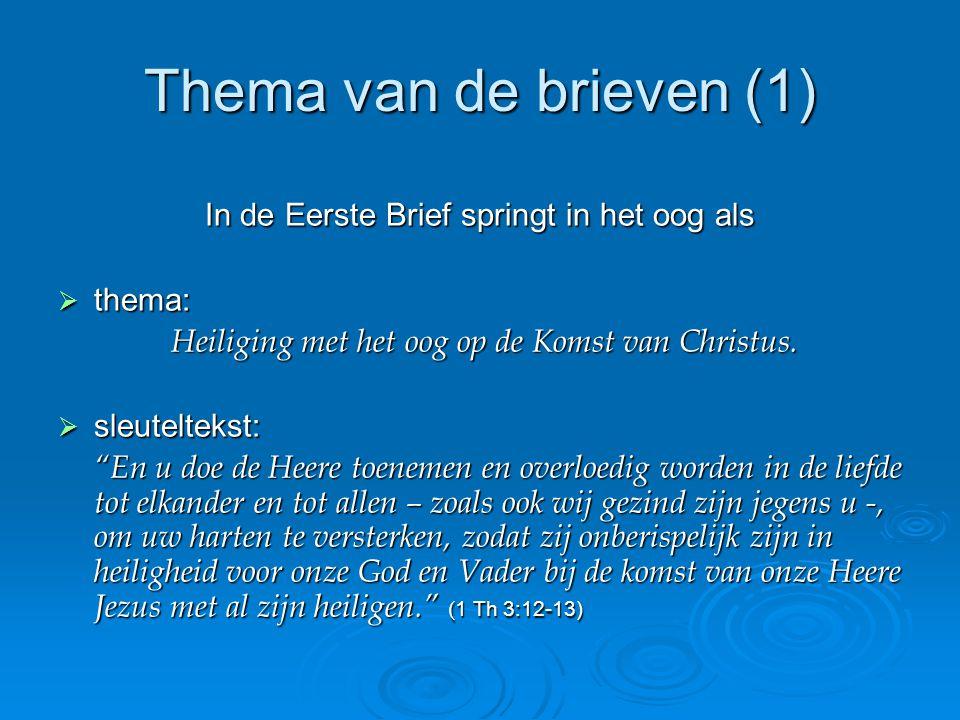 Thema van de brieven (1) In de Eerste Brief springt in het oog als  thema: Heiliging met het oog op de Komst van Christus.