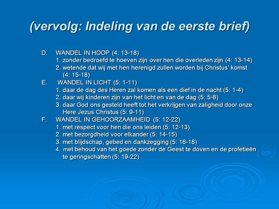 (vervolg: Indeling van de eerste brief) D.WANDEL IN HOOP (4: 13-18) 1.