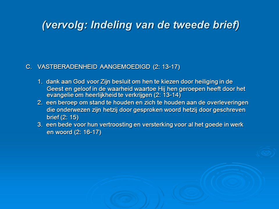 (vervolg: Indeling van de tweede brief) C.VASTBERADENHEID AANGEMOEDIGD (2: 13-17) 1.