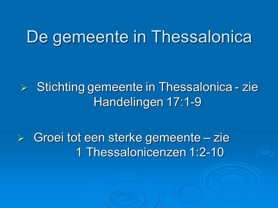De gemeente in Thessalonica  Stichting gemeente in Thessalonica - zie Handelingen 17:1-9  Groei tot een sterke gemeente – zie 1 Thessalonicenzen 1:2-10