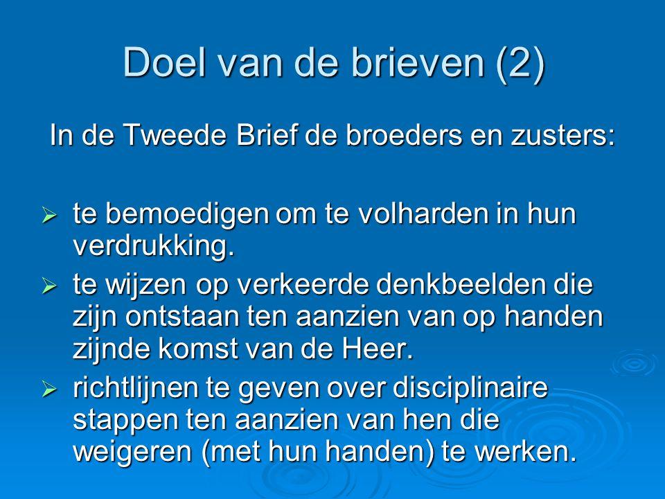 Doel van de brieven (2) In de Tweede Brief de broeders en zusters:  te bemoedigen om te volharden in hun verdrukking.