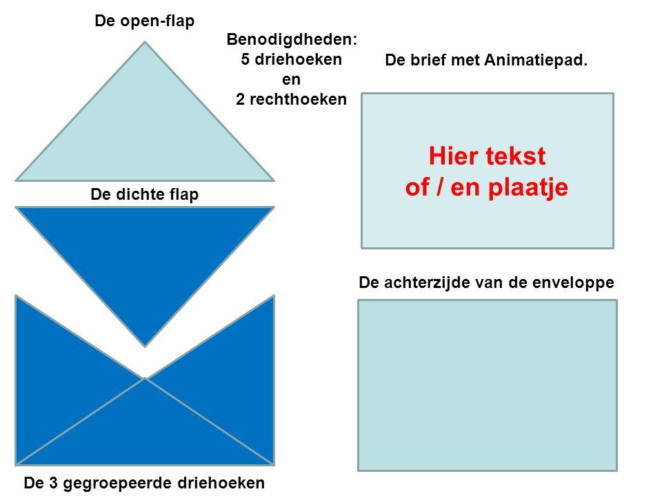 Hier tekst of / en plaatje De open-flap De dichte flap De 3 gegroepeerde driehoeken De brief met Animatiepad. De achterzijde van de enveloppe Benodigd