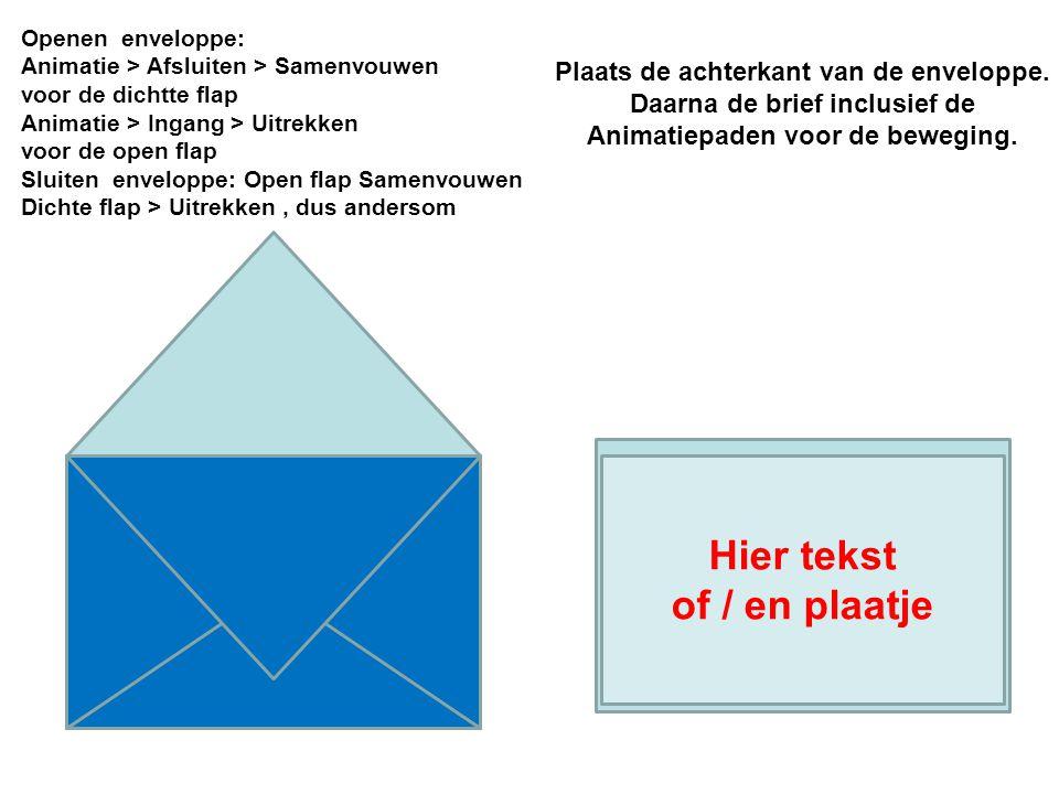 Hier tekst of / en plaatje Plaats de achterkant van de enveloppe. Daarna de brief inclusief de Animatiepaden voor de beweging. Hier tekst of / en plaa