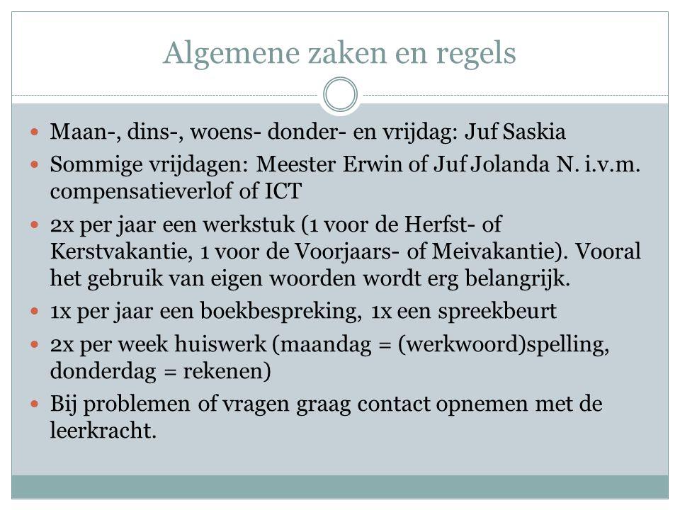 Algemene zaken en regels  Maan-, dins-, woens- donder- en vrijdag: Juf Saskia  Sommige vrijdagen: Meester Erwin of Juf Jolanda N. i.v.m. compensatie
