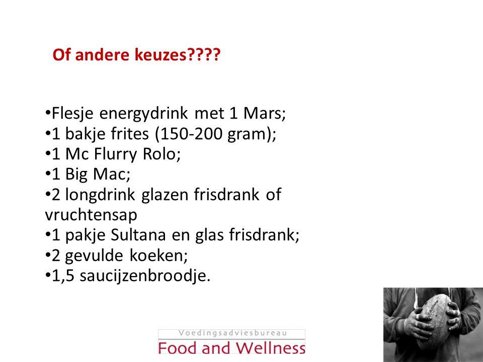 Of andere keuzes???? • Flesje energydrink met 1 Mars; • 1 bakje frites (150-200 gram); • 1 Mc Flurry Rolo; • 1 Big Mac; • 2 longdrink glazen frisdrank