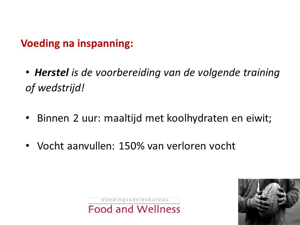 Voeding na inspanning: • Herstel is de voorbereiding van de volgende training of wedstrijd! • Binnen 2 uur: maaltijd met koolhydraten en eiwit; • Voch