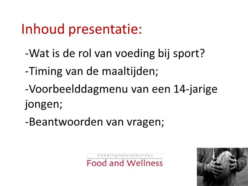 Inhoud presentatie: -Wat is de rol van voeding bij sport? -Timing van de maaltijden; -Voorbeelddagmenu van een 14-jarige jongen; -Beantwoorden van vra