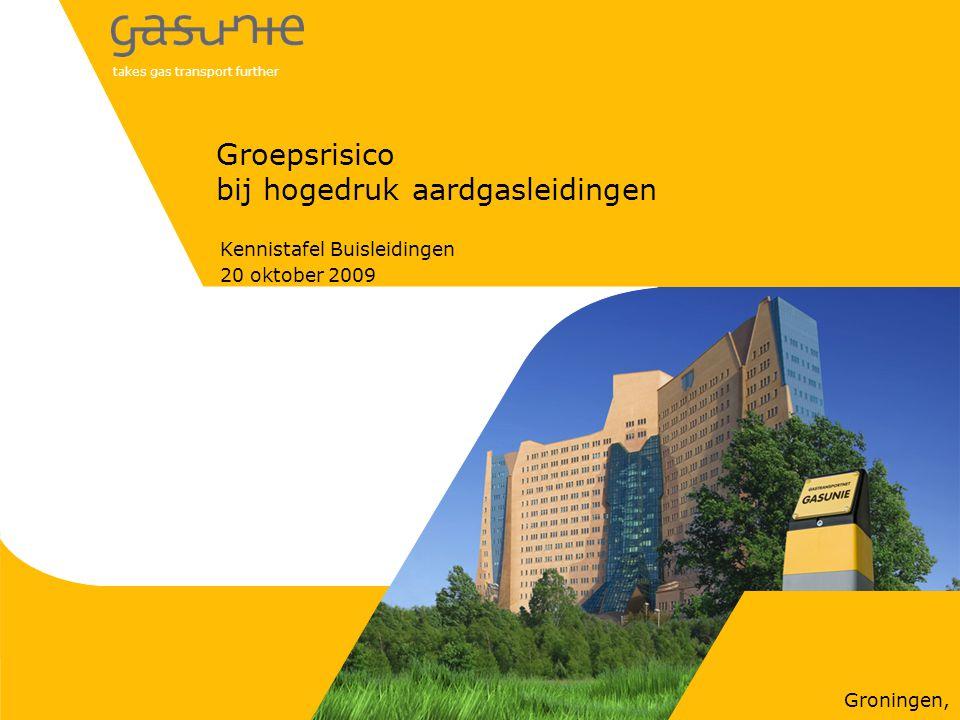 takes gas transport further Groningen, Groepsrisico bij hogedruk aardgasleidingen Kennistafel Buisleidingen 20 oktober 2009