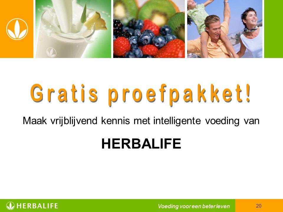 Voeding voor een beter leven 20 Maak vrijblijvend kennis met intelligente voeding van HERBALIFE