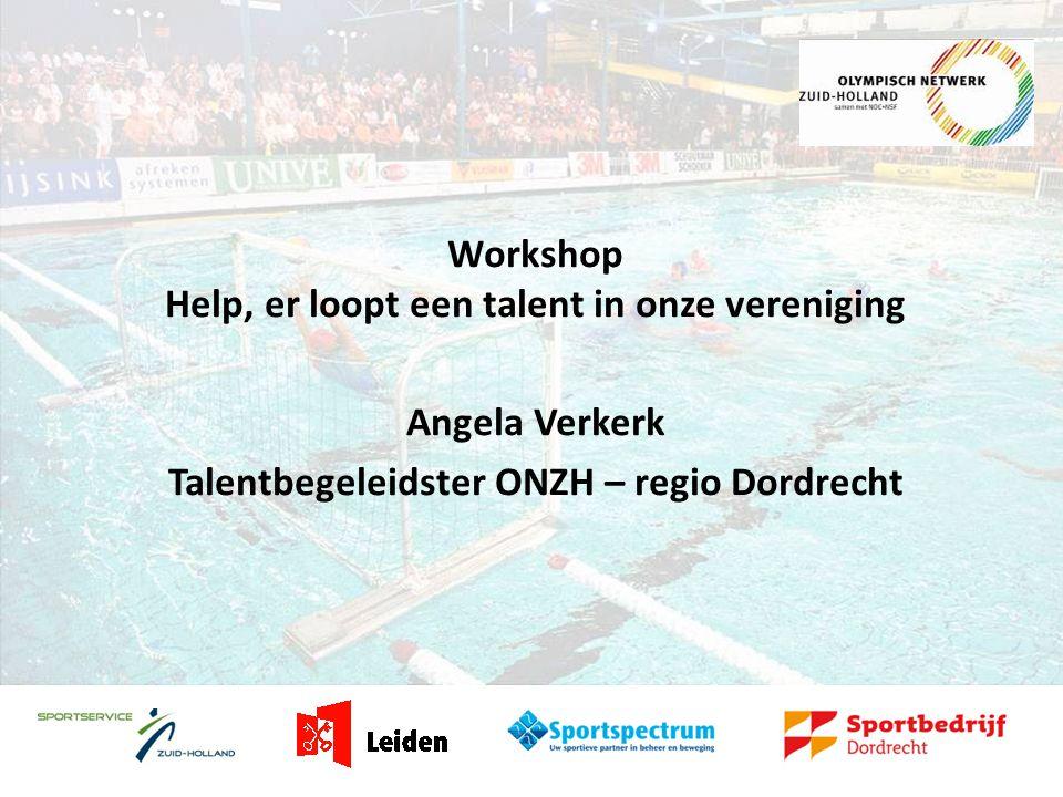 Workshop Help, er loopt een talent in onze vereniging Angela Verkerk Talentbegeleidster ONZH – regio Dordrecht