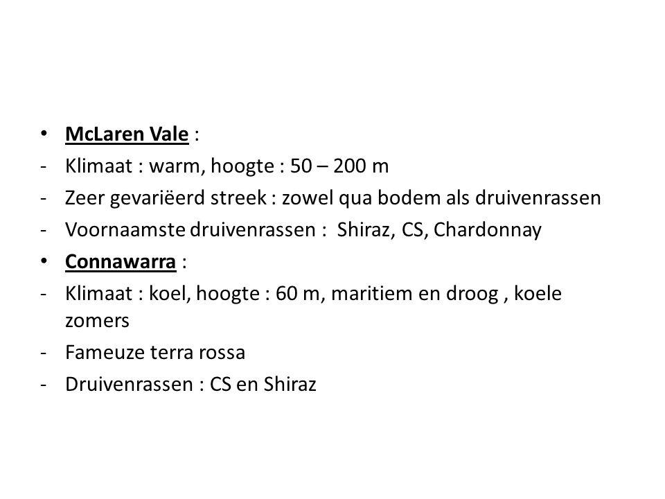 • McLaren Vale : -Klimaat : warm, hoogte : 50 – 200 m -Zeer gevariëerd streek : zowel qua bodem als druivenrassen -Voornaamste druivenrassen : Shiraz,