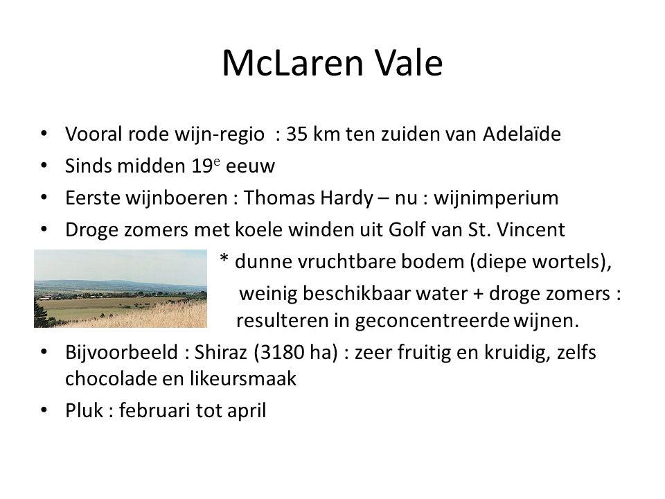 McLaren Vale • Vooral rode wijn-regio : 35 km ten zuiden van Adelaïde • Sinds midden 19 e eeuw • Eerste wijnboeren : Thomas Hardy – nu : wijnimperium