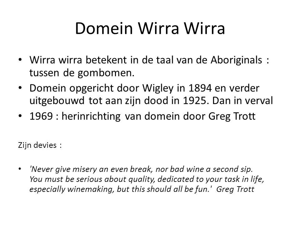 Domein Wirra Wirra • Wirra wirra betekent in de taal van de Aboriginals : tussen de gombomen. • Domein opgericht door Wigley in 1894 en verder uitgebo