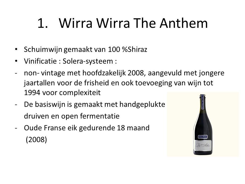 1. Wirra Wirra The Anthem • Schuimwijn gemaakt van 100 %Shiraz • Vinificatie : Solera-systeem : -non- vintage met hoofdzakelijk 2008, aangevuld met jo