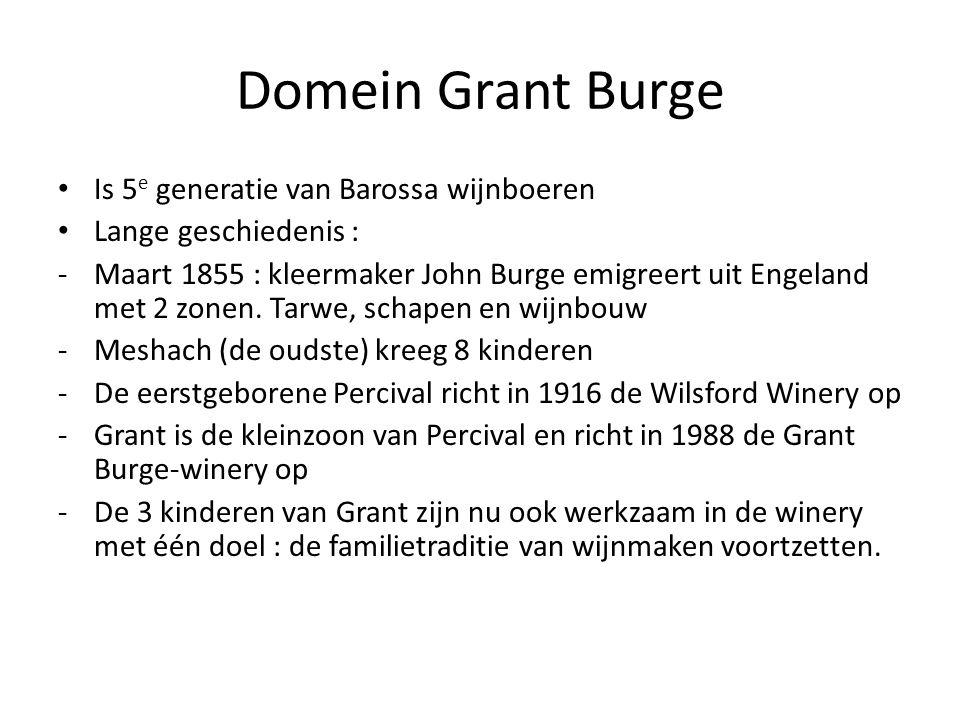 Domein Grant Burge • Is 5 e generatie van Barossa wijnboeren • Lange geschiedenis : -Maart 1855 : kleermaker John Burge emigreert uit Engeland met 2 z