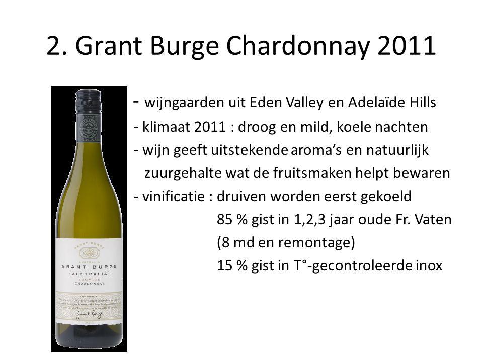 2. Grant Burge Chardonnay 2011 - - wijngaarden uit Eden Valley en Adelaïde Hills - klimaat 2011 : droog en mild, koele nachten - wijn geeft uitstekend