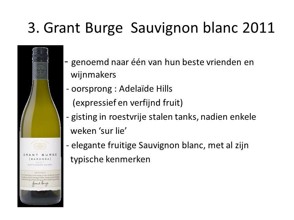 3. Grant Burge Sauvignon blanc 2011 • - genoemd naar één van hun beste vrienden en wijnm wijnmakers • - oorsprong : Adelaïde Hills • (expressief en ve