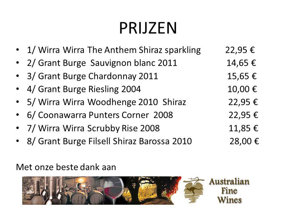 PRIJZEN • 1/ Wirra Wirra The Anthem Shiraz sparkling 22,95 € • 2/ Grant Burge Sauvignon blanc 2011 14,65 € • 3/ Grant Burge Chardonnay 2011 15,65 € •