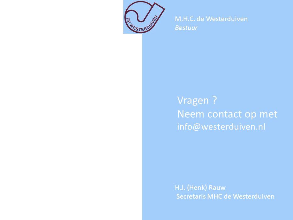 Vragen ? Neem contact op met info@westerduiven.nl M.H.C. de Westerduiven Bestuur H.J. (Henk) Rauw Secretaris MHC de Westerduiven