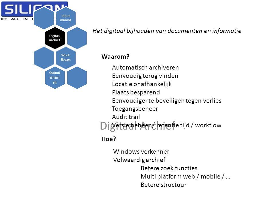 Digitaal Archief Input mnmnt Digitaal archief Work flows Output mnm nt Het digitaal bijhouden van documenten en informatie Waarom? Hoe? Automatisch ar