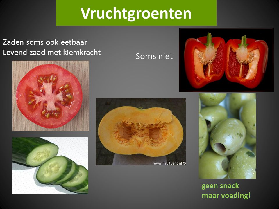 Vruchtgroenten Zaden soms ook eetbaar Levend zaad met kiemkracht Soms niet geen snack maar voeding!