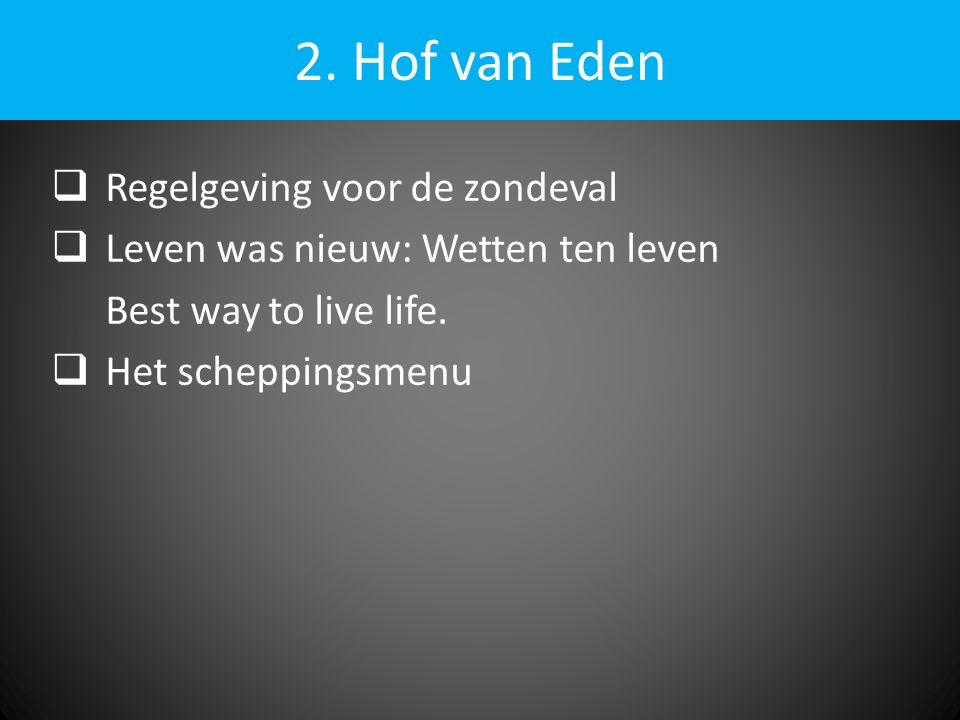 2. Hof van Eden  Regelgeving voor de zondeval  Leven was nieuw: Wetten ten leven Best way to live life.  Het scheppingsmenu