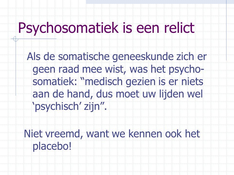 Psychosomatiek is een relict Als de somatische geneeskunde zich er geen raad mee wist, was het psycho- somatiek: medisch gezien is er niets aan de hand, dus moet uw lijden wel 'psychisch' zijn .