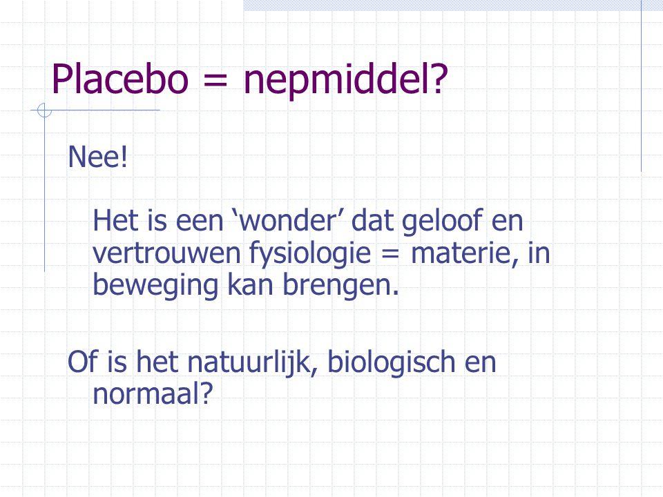 Placebo = nepmiddel? Nee! Het is een 'wonder' dat geloof en vertrouwen fysiologie = materie, in beweging kan brengen. Of is het natuurlijk, biologisch