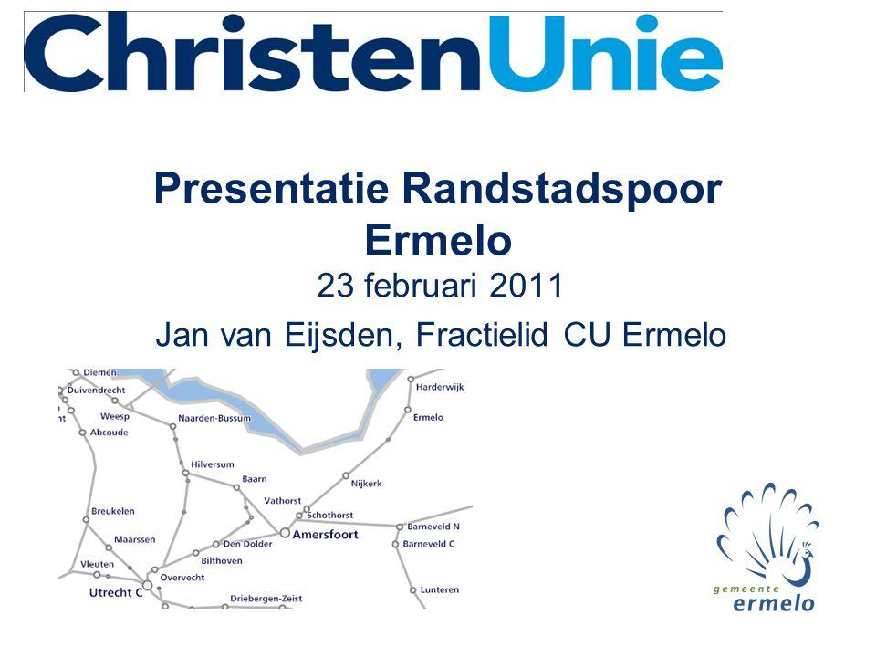 Presentatie Randstadspoor Ermelo 23 februari 2011 Jan van Eijsden, Fractielid CU Ermelo