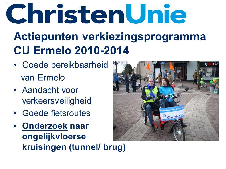 Actiepunten verkiezingsprogramma CU Ermelo 2010-2014 •Goede bereikbaarheid van Ermelo •Aandacht voor verkeersveiligheid •Goede fietsroutes •Onderzoek naar ongelijkvloerse kruisingen (tunnel/ brug)