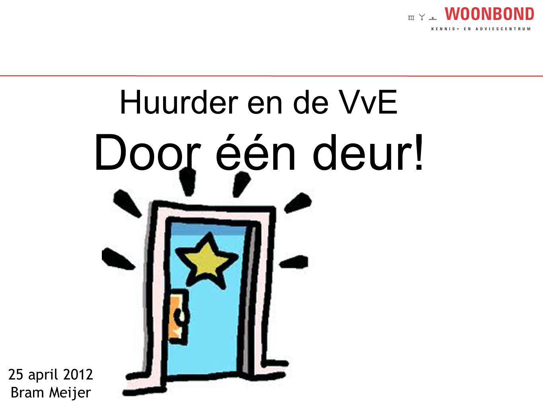 Huurder en de VvE Door één deur! 25 april 2012 Bram Meijer