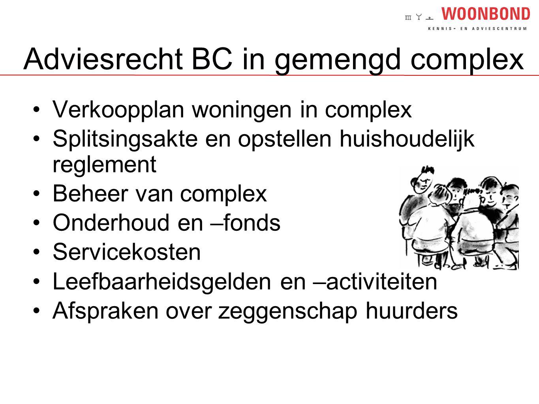 Adviesrecht BC in gemengd complex •Verkoopplan woningen in complex •Splitsingsakte en opstellen huishoudelijk reglement •Beheer van complex •Onderhoud
