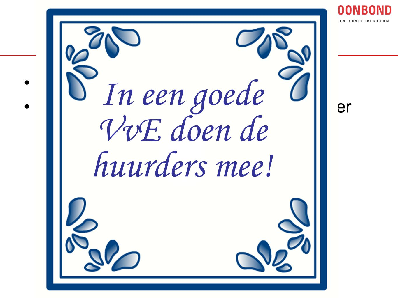•Delfts blauw tegeltje •Huurder heeft sterkere positie dan koper In een goede VvE doen de huurders mee!