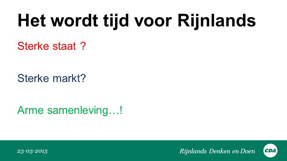 Het wordt tijd voor Rijnlands 23-03-2013 Rijnlands Denken en Doen Sterke staat ? Sterke markt? Arme samenleving…!