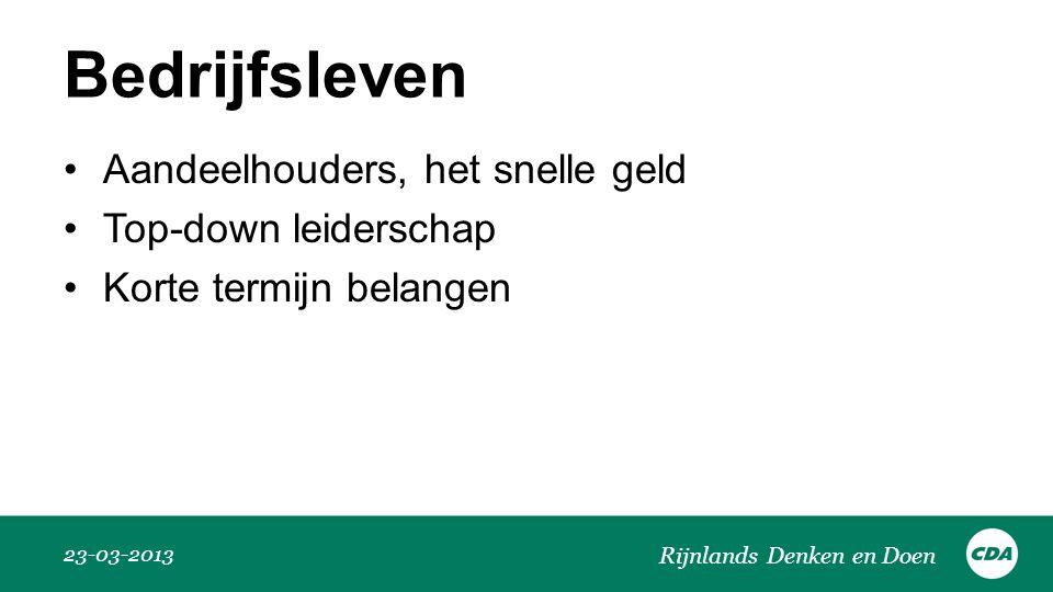 Bedrijfsleven 23-03-2013 Rijnlands Denken en Doen •Aandeelhouders, het snelle geld •Top-down leiderschap •Korte termijn belangen