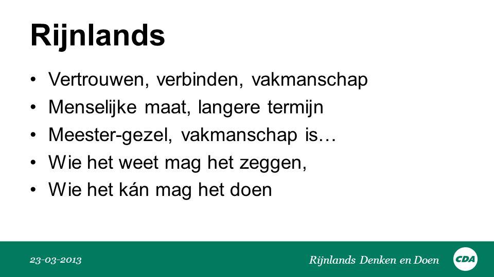Rijnlands •Vertrouwen, verbinden, vakmanschap •Menselijke maat, langere termijn •Meester-gezel, vakmanschap is… •Wie het weet mag het zeggen, •Wie het