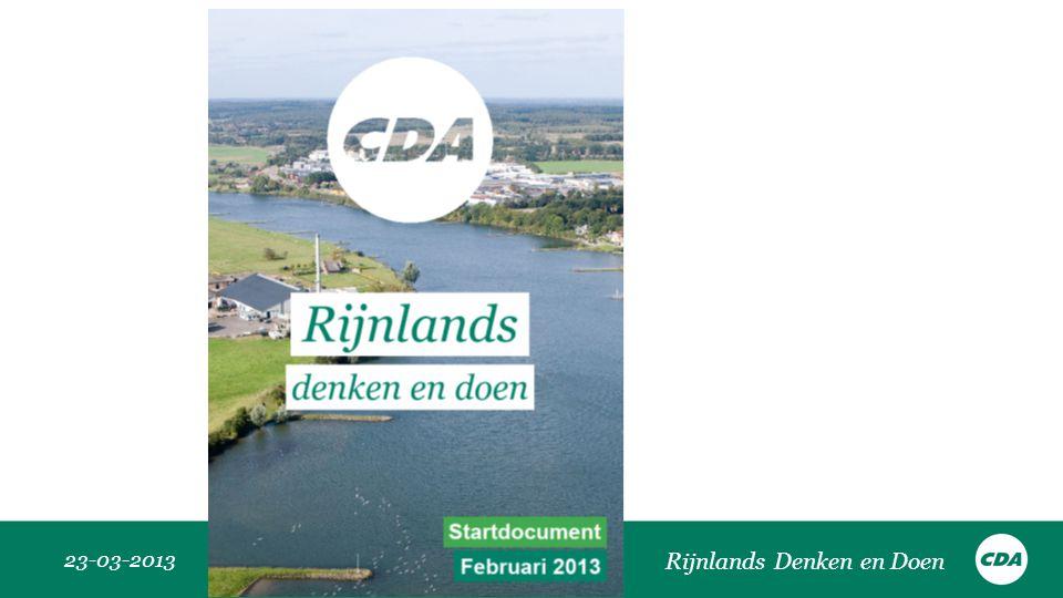 CDA-woorden •Verantwoordelijkheid gespreid –Vertrouwen, vakmanschap •Solidariteit –Verbinden van groepen •Rentmeesterschap –Lange termijn, stakeholders •Gerechtigheid –participatie 23-03-2013 Rijnlands Denken en Doen