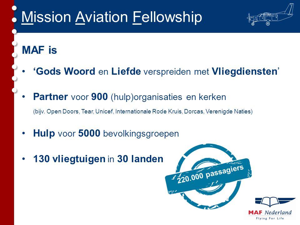 Mission Aviation Fellowship MAF is •'Gods Woord en Liefde verspreiden met Vliegdiensten' •Partner voor 900 (hulp)organisaties en kerken (bijv. Open Do