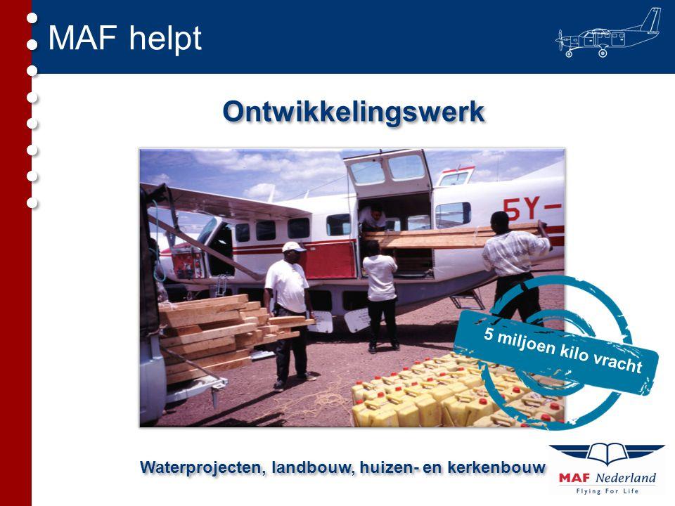 MAF helpt Ontwikkelingswerk Waterprojecten, landbouw, huizen- en kerkenbouw 5 miljoen kilo vracht